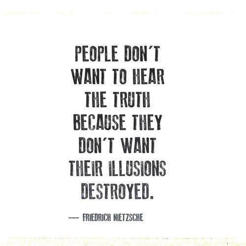 People do not want to hear the truth...